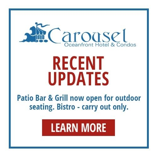 Carousel Oceanfront Hotel & Condos | Recent Updates | Patio Bar & Grill now open for outdoor seating. Bistro - carry out only | learn more